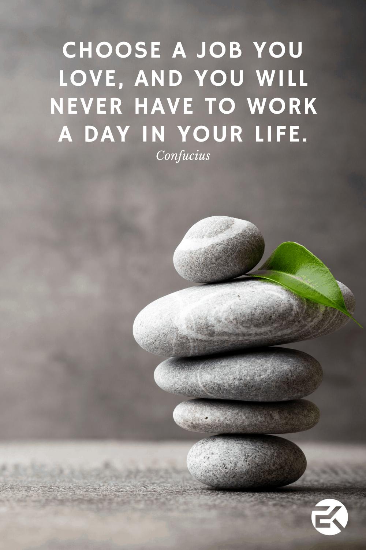 Scegli un lavoro che ami e non lavorerai mai più