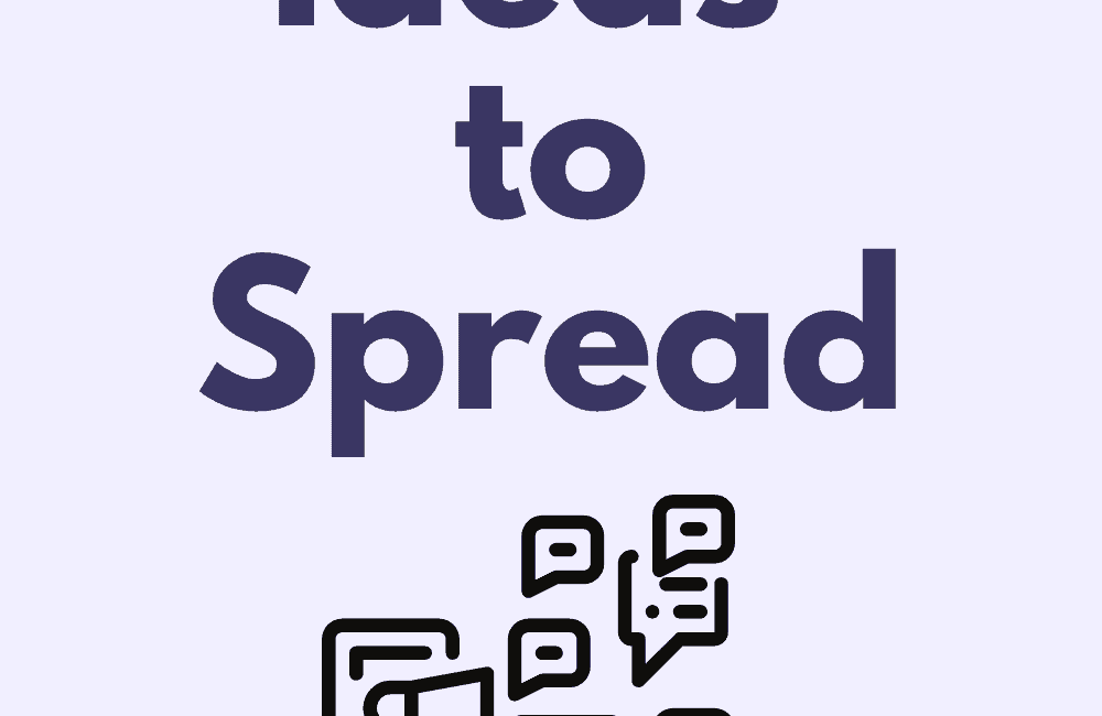 How to Get Your Ideas to Spread