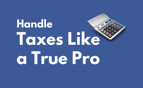 How to handle taxes like a true pro