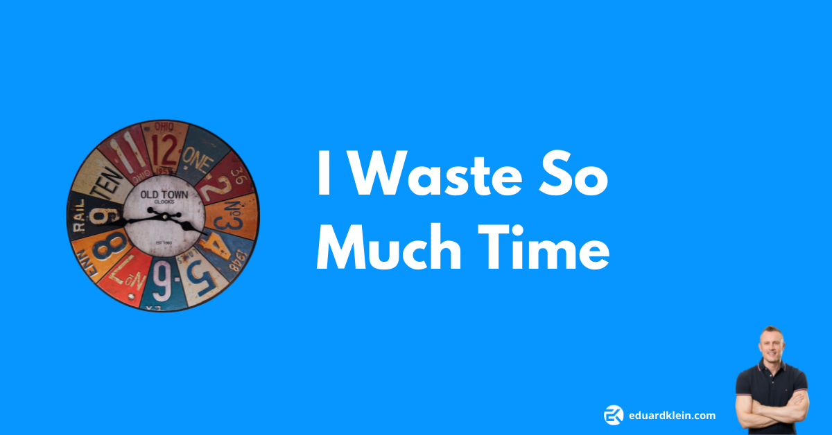 I Waste So Much Time