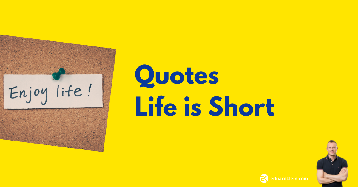 Quotes life is short