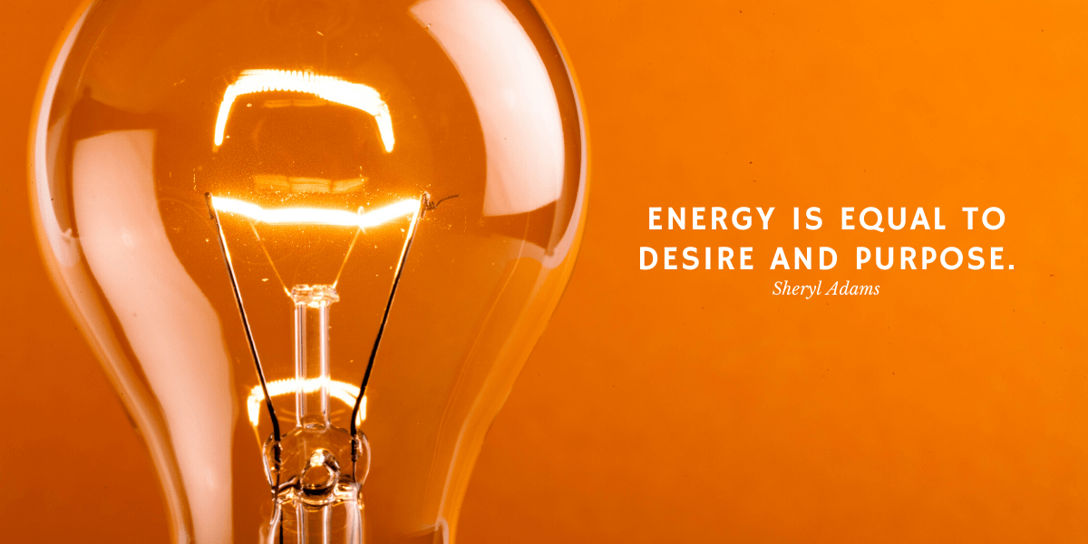 Energy is equal to desire and purpose