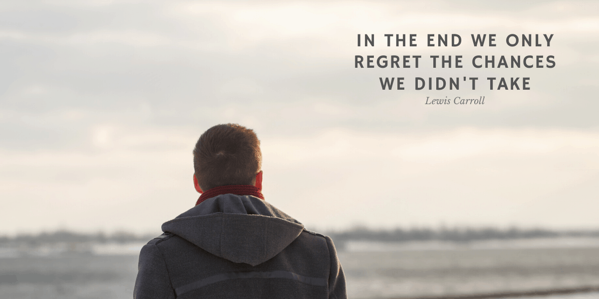 In the end we regret the chances we didn't take